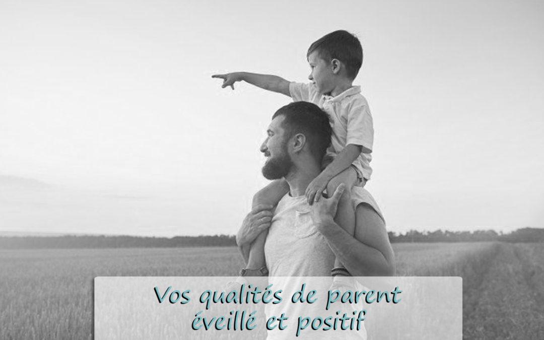 Vos qualités de parent éveillé, positif