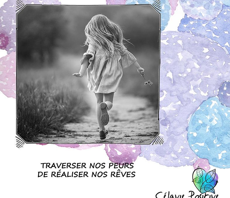 TRAVERSER NOS PEURS DE RÉALISER NOS RÊVES